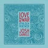 Love & War & The Sea In Between Lyrics Josh Garrels