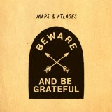 Beware And Be Grateful Lyrics Maps & Atlases