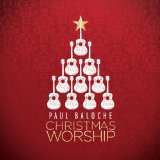 Christmas Worship Lyrics Paul Baloche