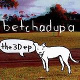 The 3D EP Lyrics Betchadupa