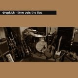 Time Cuts The Ties Lyrics Dropkick