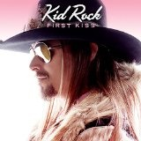 First Kiss [Single] Lyrics Kid Rock