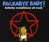 Lullaby Renditions of Rush Lyrics Rockabye Baby!