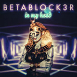 In My Head (Single) Lyrics Betablock3r