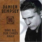 Sing All Our Cares Away Lyrics Damien Dempsey