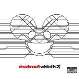 While(1 Lyrics Deadmau5