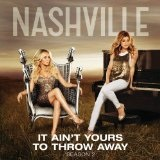 It Ain't Yours to Throw Away (Single) Lyrics Nashville Cast