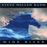 Wide River Lyrics Steve Miller Band