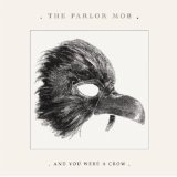 And You Were A Crow Lyrics The Parlor Mob