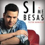 Si Tú Me Besas (Single) Lyrics Victor Manuelle