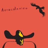 Aerocalexico Lyrics Calexico