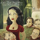 Let's Just Stay Here Lyrics Carolyn Mark And NQ Arbuckle