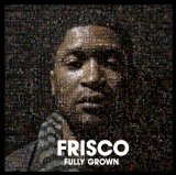 Fully Grown Lyrics Frisco