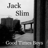 Jack Slim Lyrics Good Times Boys