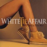 Walk This Way Lyrics The White Tie Affair