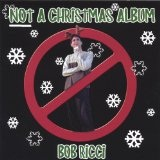 Not A Christmas Album Lyrics Bob Ricci