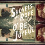 O' Be Joyful Lyrics Shovels & Rope
