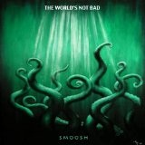 The World's Not Bad Lyrics Smoosh