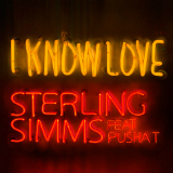 I Know Love (Single) Lyrics Sterling Simms