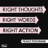 Right Thoughts, Right Words, Right Action Lyrics Franz Ferdinand