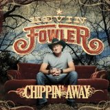 Chippin' Away Lyrics Kevin Fowler