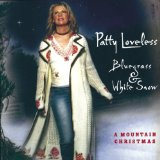 Bluegrass & White Snow: A Mountain Christmas Lyrics Patty Loveless