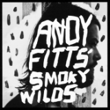 Smoky Wilds Lyrics Andy Fitts