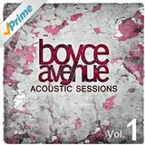 Acoustic Sessions, Vol. 1 Lyrics Boyce Avenue