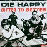 Bitter To Better Lyrics Die Happy