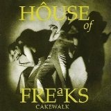 Cakewalk Lyrics House Of Freaks