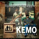Upside of Struggle Lyrics Kemo The Blaxican