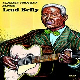 Classic Protest Songs Lyrics Lead Belly