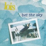 Bet The Sky Lyrics Lois