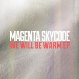 We Will Be Warm Lyrics Magenta Skycode