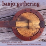 Banjo Gathering - 100% Pure Old Time Banjo Lyrics Bruce Molsky, Mike Seeger, Brad Leftwich, Cathy Fink And 19 More