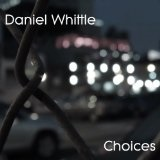 Choices (Single) Lyrics Daniel Whittle