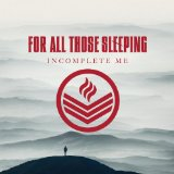 INCOMPLETE ME Lyrics For All Those Sleeping