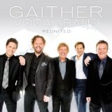Reunited Lyrics Gaither Vocal Band