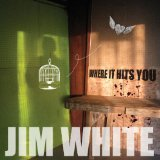 Where It Hits You Lyrics Jim White