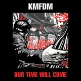 Our Time Will Come Lyrics KMFDM