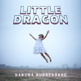Nabuma Rubberband Lyrics Little Dragon