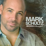 Broken And Beatiful Lyrics Mark Shultz