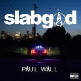 Slab God Lyrics Paul Wall