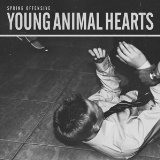 Young Animal Hearts Lyrics Spring Offensive