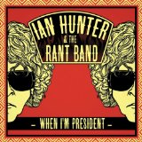 When I'm President Lyrics Ian Hunter & The Rant Band