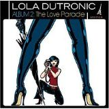 Lola Dutronic Album 2 – The Love Parade Lyrics Lola Dutronic