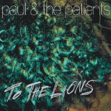 To The Lions Lyrics Paul & The Patients