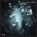 Is Is (EP) Lyrics Yeah Yeah Yeahs