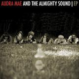 Audra Mae And The Almighty Sound (EP) Lyrics Audra Mae And The Almighty Sound