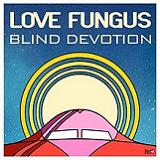 Blind Devotion (EP) Lyrics Love Fungus